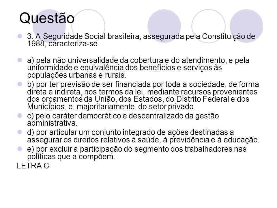 Questão3. A Seguridade Social brasileira, assegurada pela Constituição de 1988, caracteriza-se.