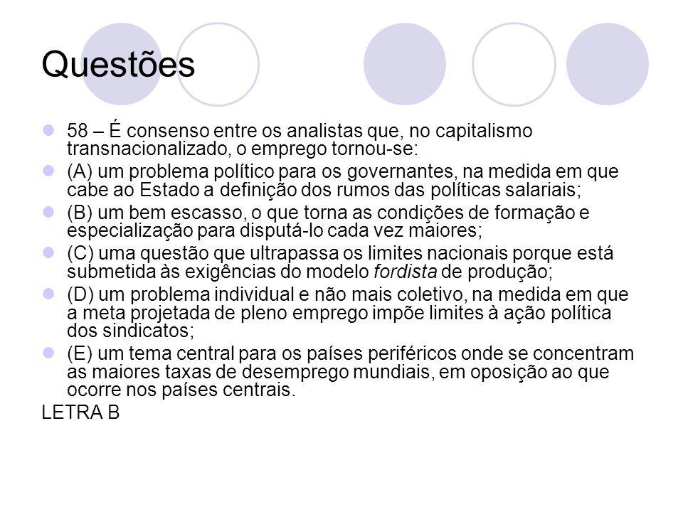 Questões 58 – É consenso entre os analistas que, no capitalismo transnacionalizado, o emprego tornou-se: