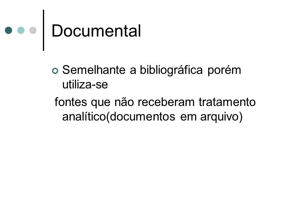 Documental Semelhante a bibliográfica porém utiliza-se