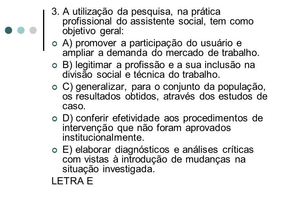 3. A utilização da pesquisa, na prática profissional do assistente social, tem como objetivo geral: