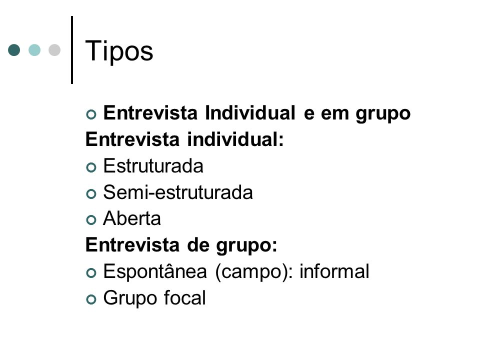 Tipos Entrevista Individual e em grupo Entrevista individual: