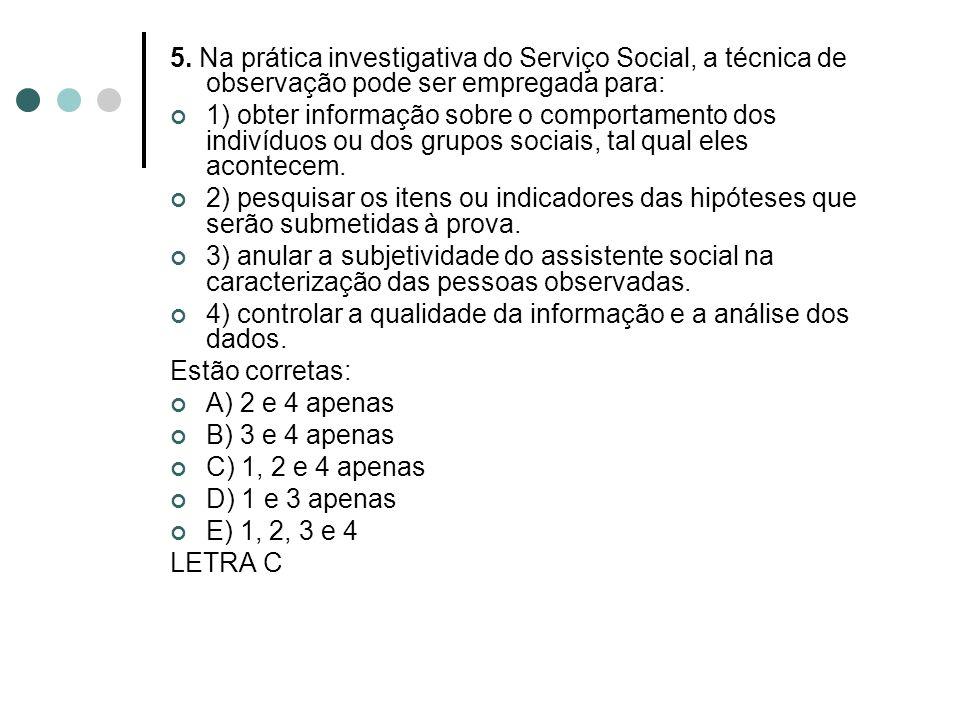 5. Na prática investigativa do Serviço Social, a técnica de observação pode ser empregada para: