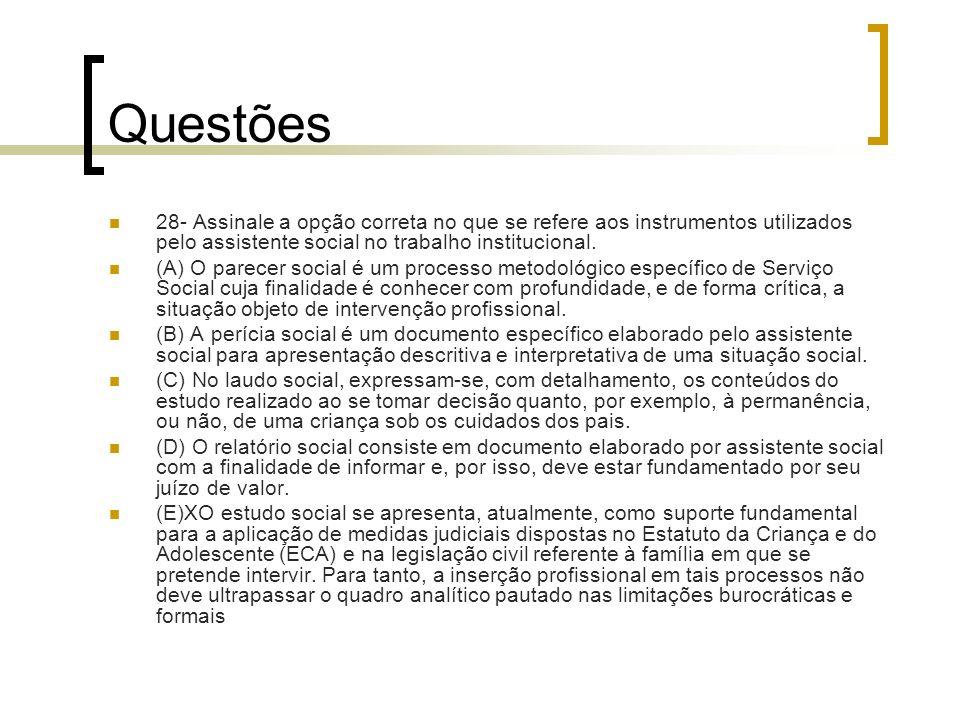 Questões 28- Assinale a opção correta no que se refere aos instrumentos utilizados pelo assistente social no trabalho institucional.