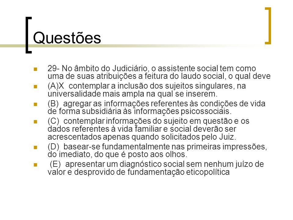 Questões 29- No âmbito do Judiciário, o assistente social tem como uma de suas atribuições a feitura do laudo social, o qual deve.