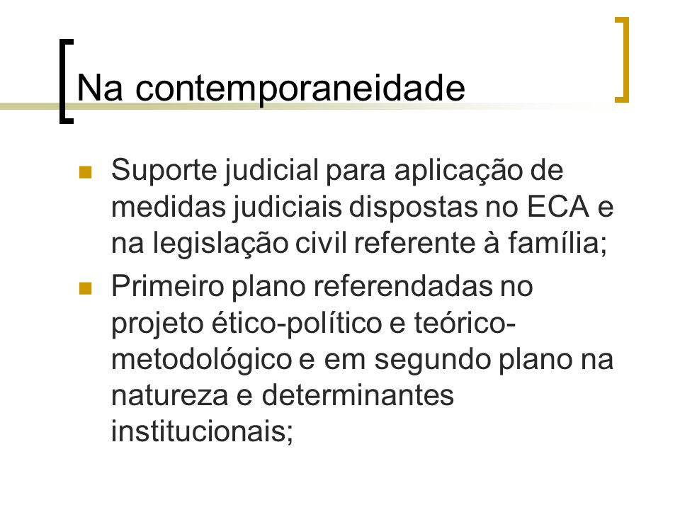 Na contemporaneidade Suporte judicial para aplicação de medidas judiciais dispostas no ECA e na legislação civil referente à família;