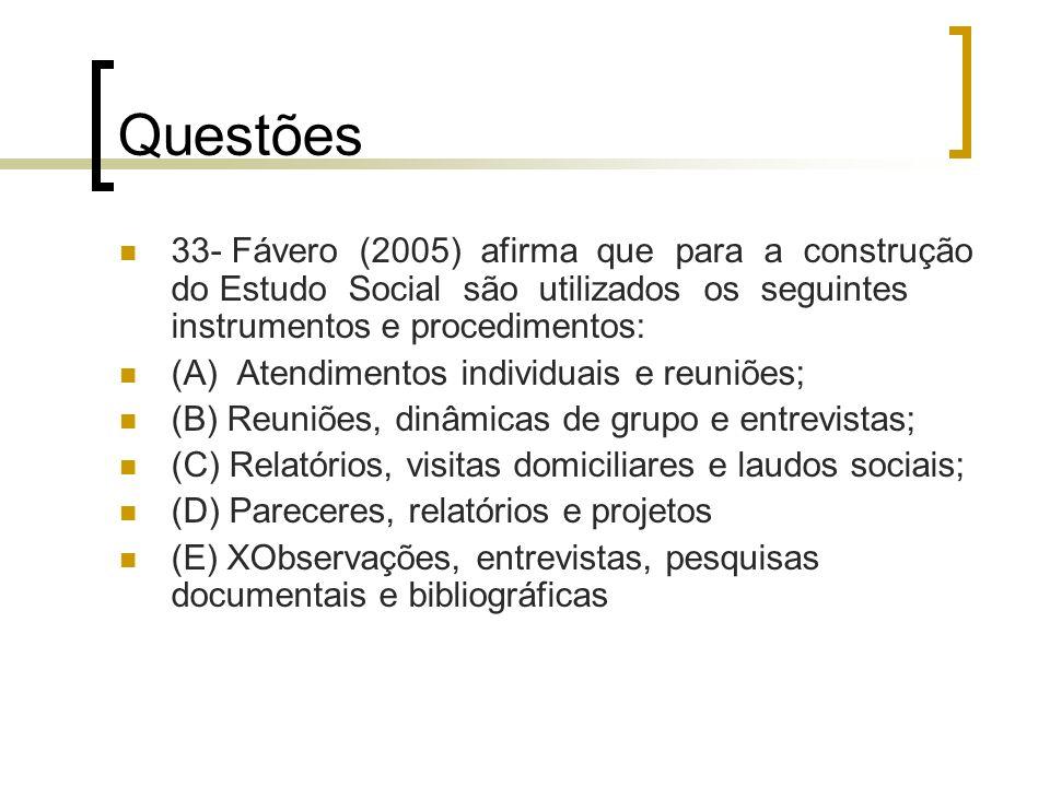 Questões 33- Fávero (2005) afirma que para a construção do Estudo Social são utilizados os seguintes instrumentos e procedimentos: