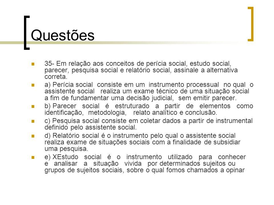 Questões 35- Em relação aos conceitos de perícia social, estudo social, parecer, pesquisa social e relatório social, assinale a alternativa correta.