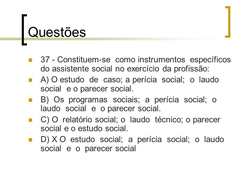 Questões 37 - Constituem-se como instrumentos específicos do assistente social no exercício da profissão: