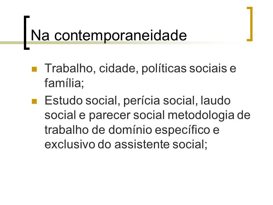 Na contemporaneidade Trabalho, cidade, políticas sociais e família;