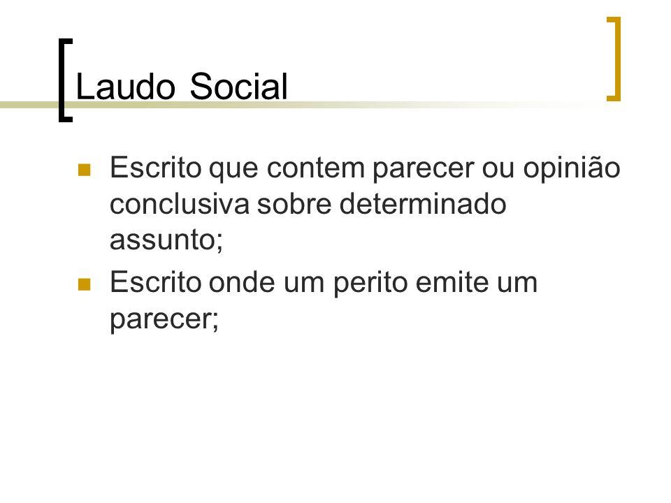 Laudo Social Escrito que contem parecer ou opinião conclusiva sobre determinado assunto; Escrito onde um perito emite um parecer;