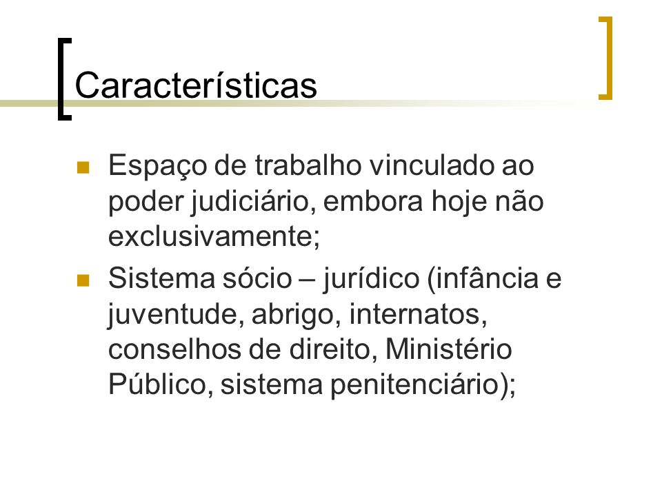 Características Espaço de trabalho vinculado ao poder judiciário, embora hoje não exclusivamente;