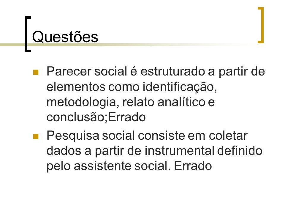 Questões Parecer social é estruturado a partir de elementos como identificação, metodologia, relato analítico e conclusão;Errado.