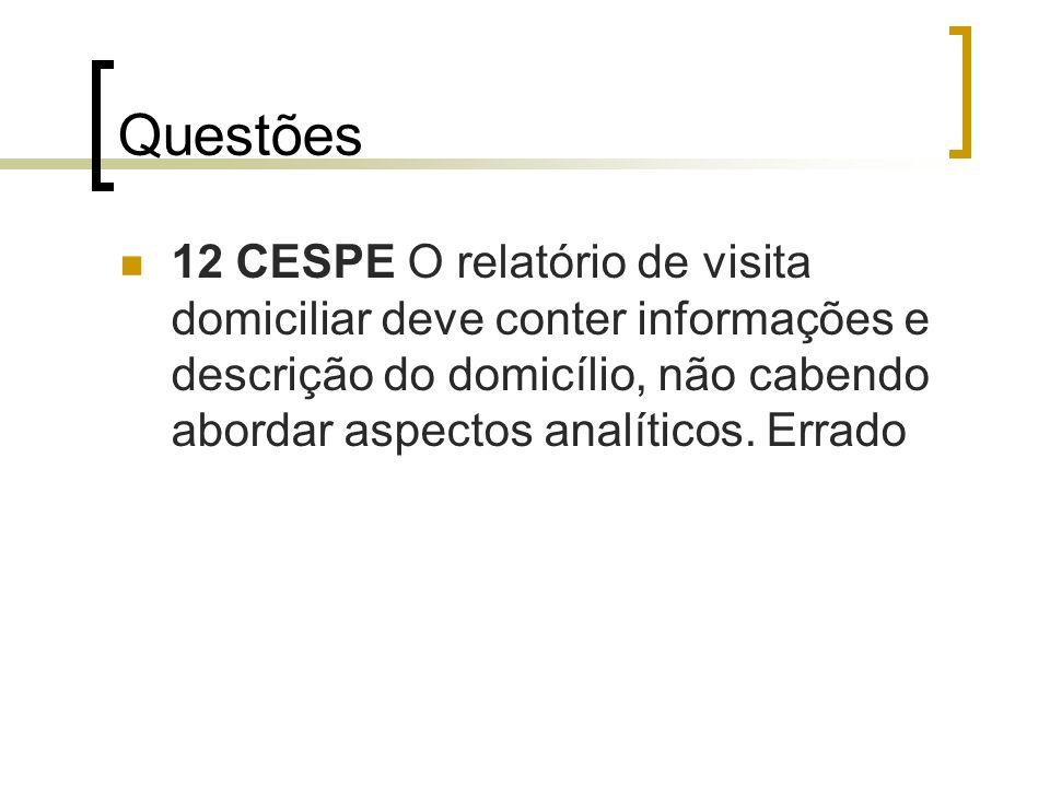 Questões 12 CESPE O relatório de visita domiciliar deve conter informações e descrição do domicílio, não cabendo abordar aspectos analíticos.