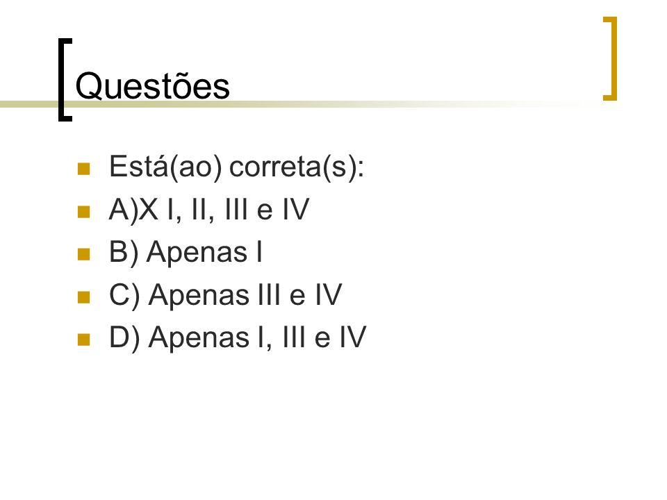 Questões Está(ao) correta(s): A)X I, II, III e IV B) Apenas I