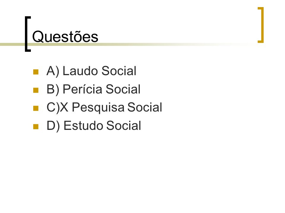 Questões A) Laudo Social B) Perícia Social C)X Pesquisa Social