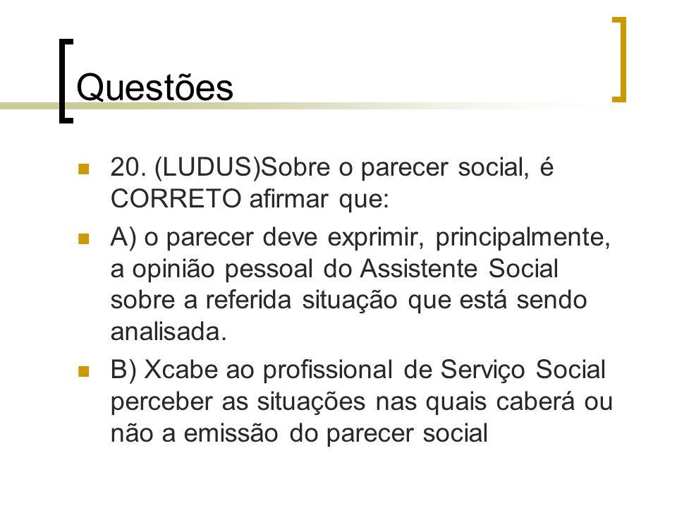 Questões 20. (LUDUS)Sobre o parecer social, é CORRETO afirmar que: