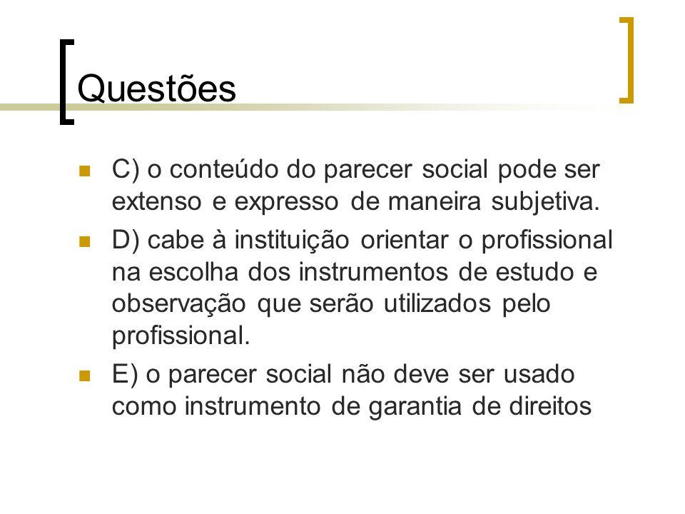 Questões C) o conteúdo do parecer social pode ser extenso e expresso de maneira subjetiva.
