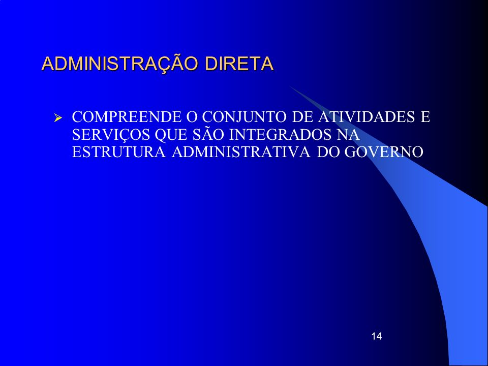 ADMINISTRAÇÃO DIRETA COMPREENDE O CONJUNTO DE ATIVIDADES E SERVIÇOS QUE SÃO INTEGRADOS NA ESTRUTURA ADMINISTRATIVA DO GOVERNO.
