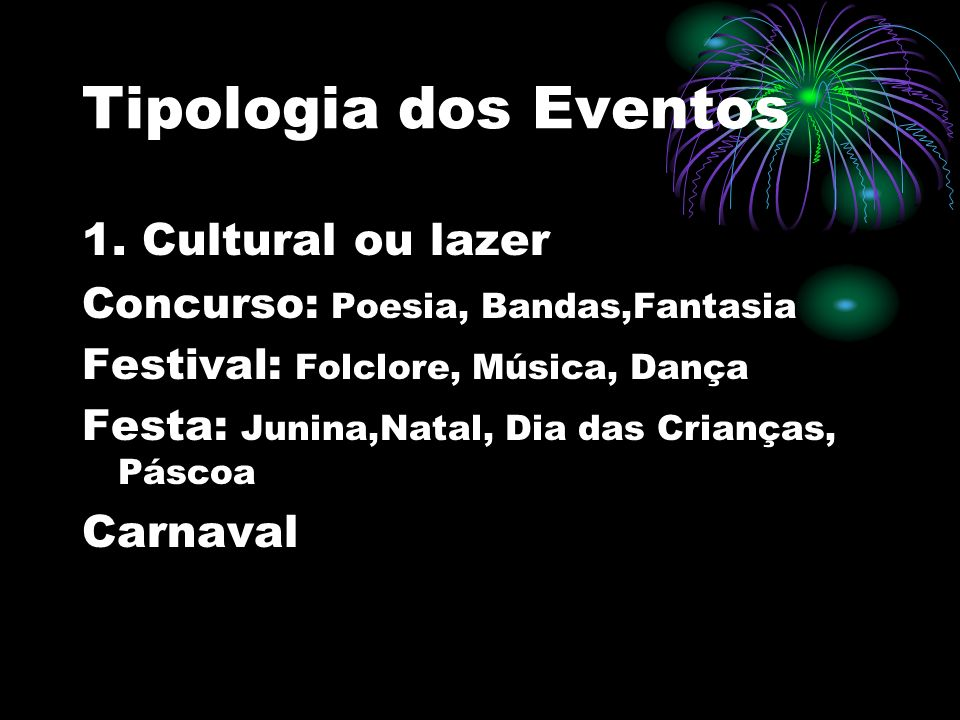 Tipologia dos Eventos 1. Cultural ou lazer Carnaval