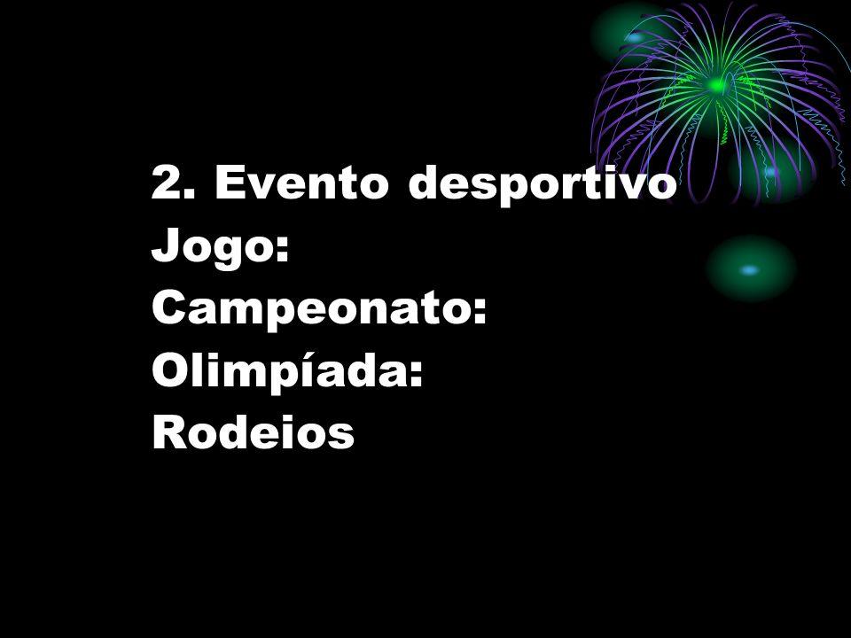 2. Evento desportivo Jogo: Campeonato: Olimpíada: Rodeios