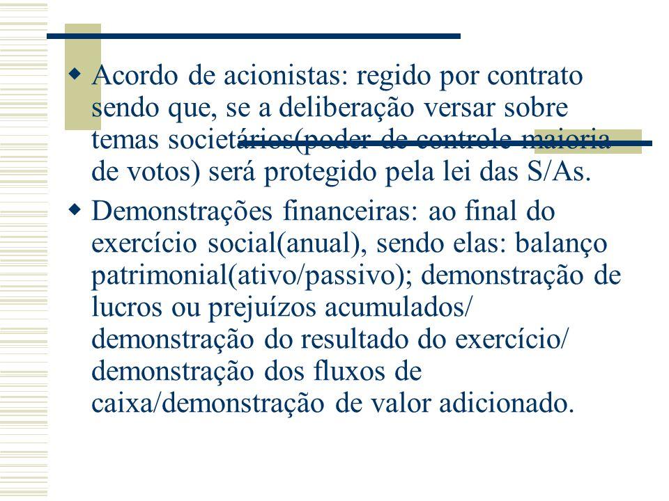 Acordo de acionistas: regido por contrato sendo que, se a deliberação versar sobre temas societários(poder de controle-maioria de votos) será protegido pela lei das S/As.