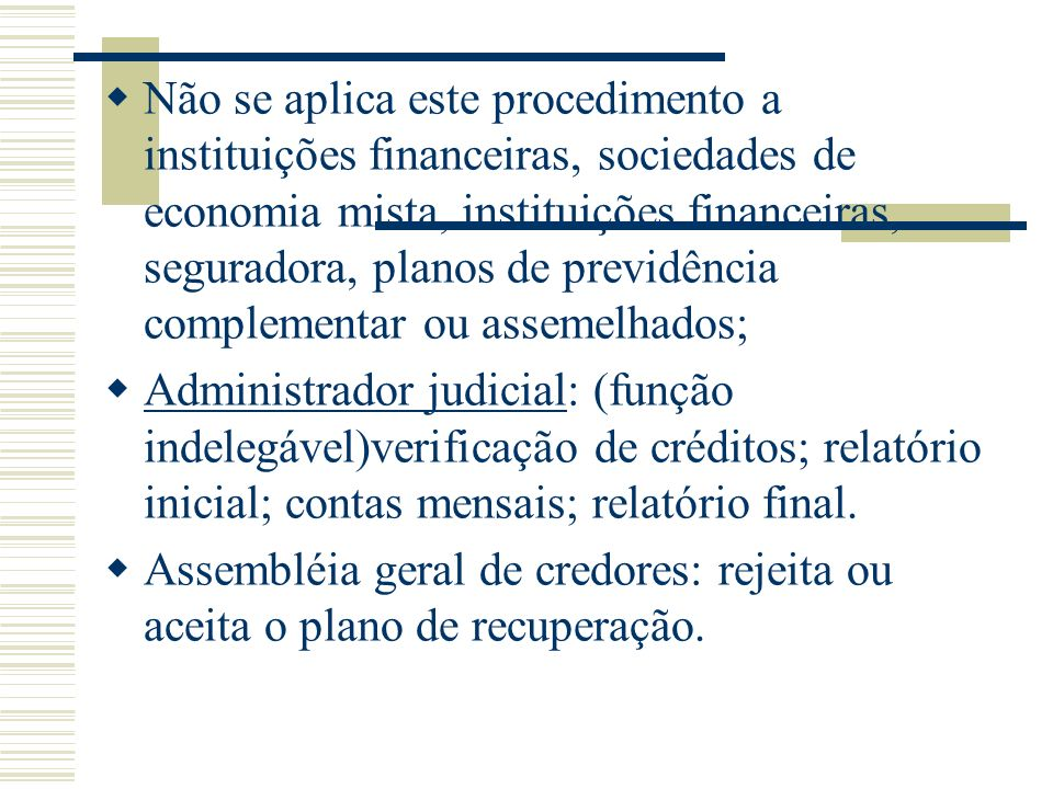 Não se aplica este procedimento a instituições financeiras, sociedades de economia mista, instituições financeiras, seguradora, planos de previdência complementar ou assemelhados;