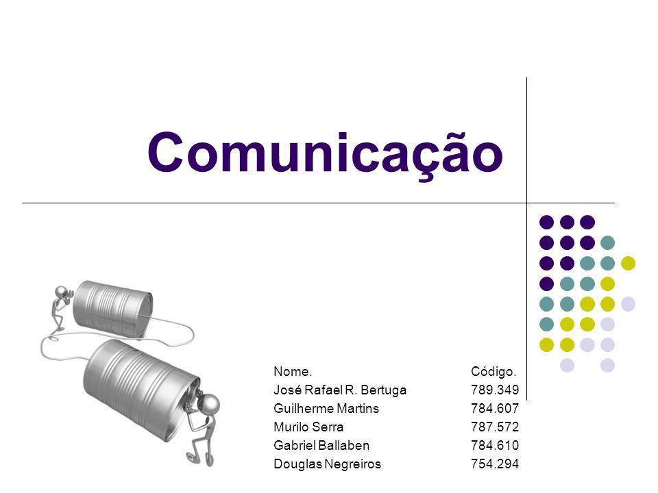 Comunicação Nome. Código. José Rafael R. Bertuga 789.349