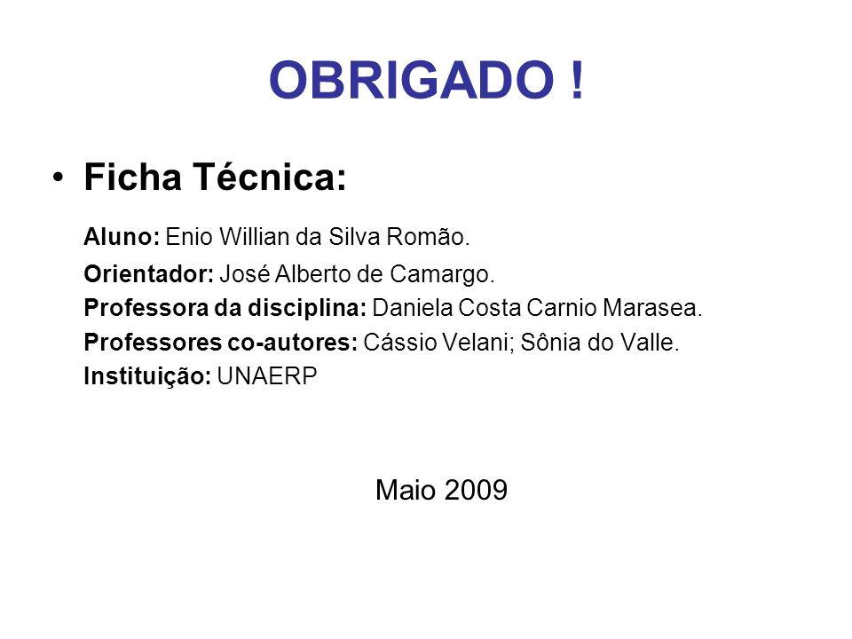 OBRIGADO ! Ficha Técnica: Aluno: Enio Willian da Silva Romão.