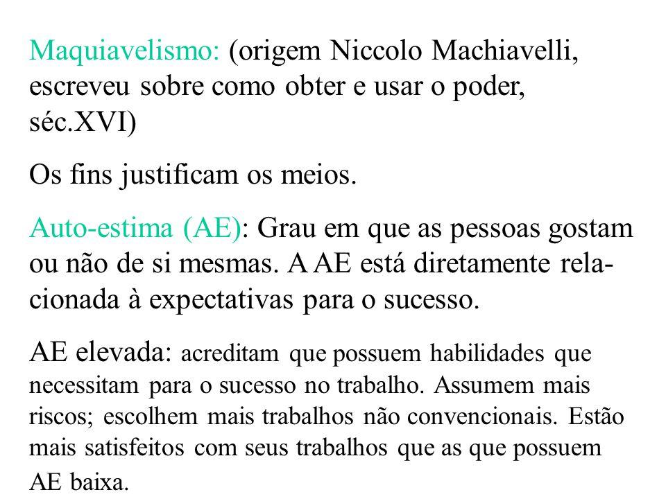 Maquiavelismo: (origem Niccolo Machiavelli, escreveu sobre como obter e usar o poder, séc.XVI)