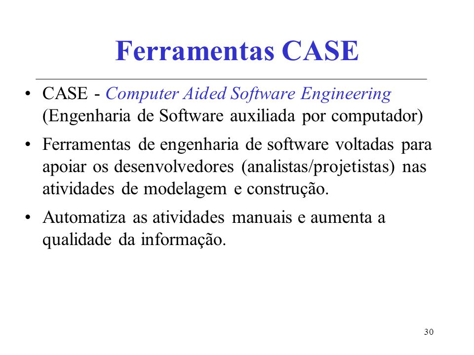 Ferramentas CASE CASE - Computer Aided Software Engineering (Engenharia de Software auxiliada por computador)
