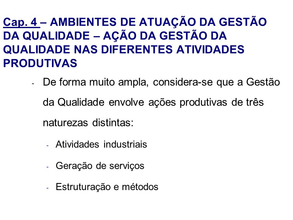 Cap. 4 – AMBIENTES DE ATUAÇÃO DA GESTÃO DA QUALIDADE – AÇÃO DA GESTÃO DA QUALIDADE NAS DIFERENTES ATIVIDADES PRODUTIVAS