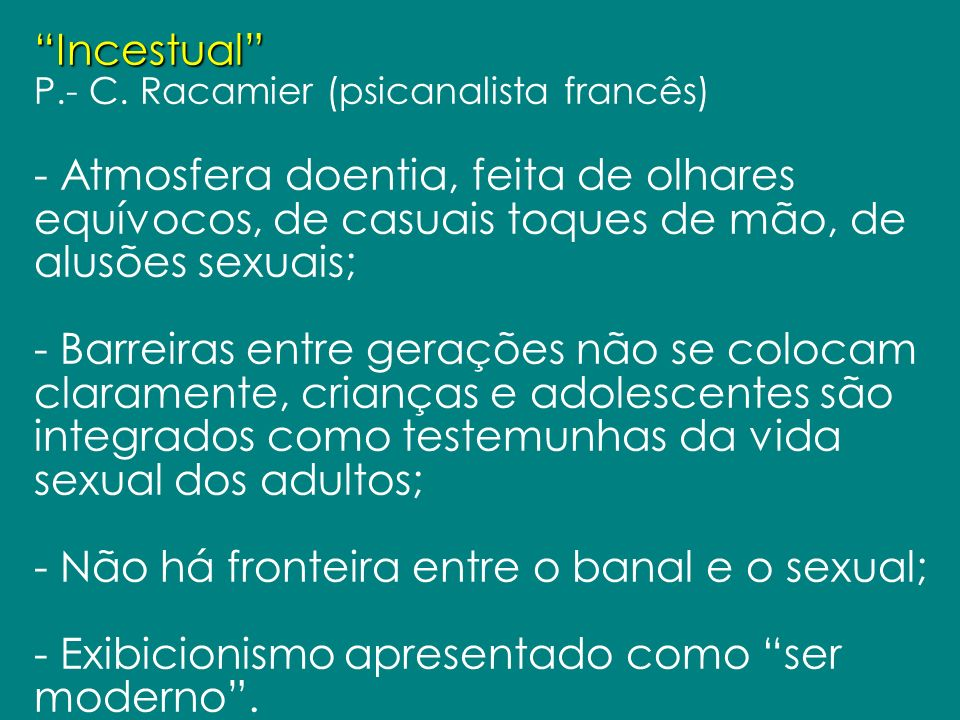- Não há fronteira entre o banal e o sexual;