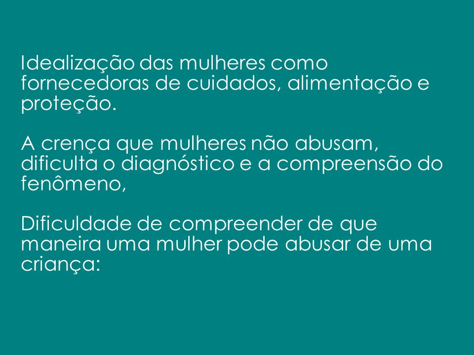 Idealização das mulheres como fornecedoras de cuidados, alimentação e proteção.