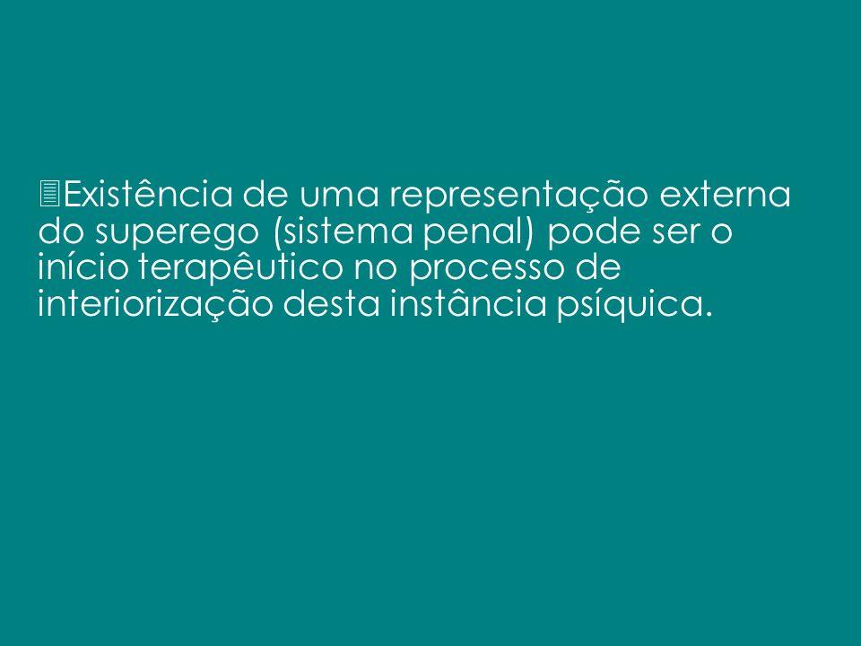 Existência de uma representação externa do superego (sistema penal) pode ser o início terapêutico no processo de interiorização desta instância psíquica.