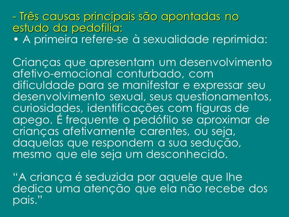 - Três causas principais são apontadas no estudo da pedofilia: