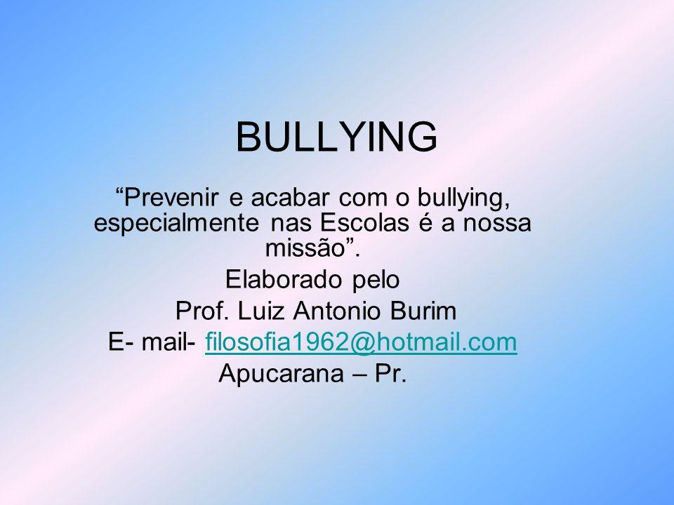 BULLYING Prevenir e acabar com o bullying, especialmente nas Escolas é a nossa missão . Elaborado pelo.