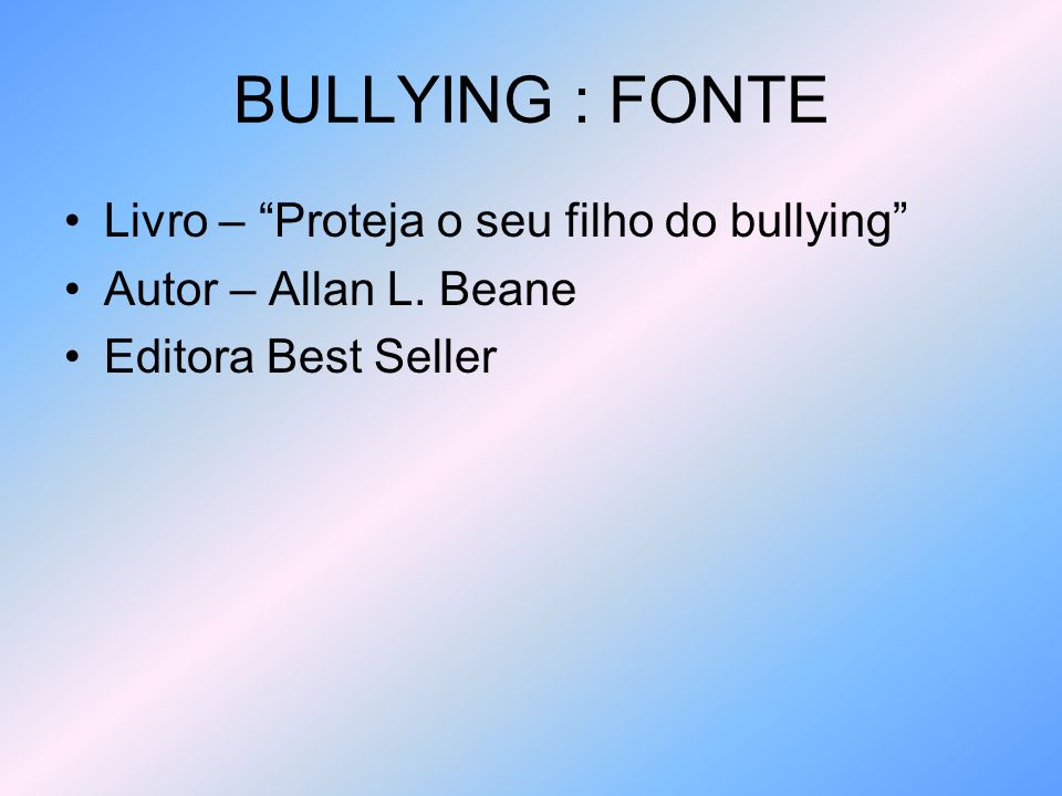 BULLYING : FONTE Livro – Proteja o seu filho do bullying