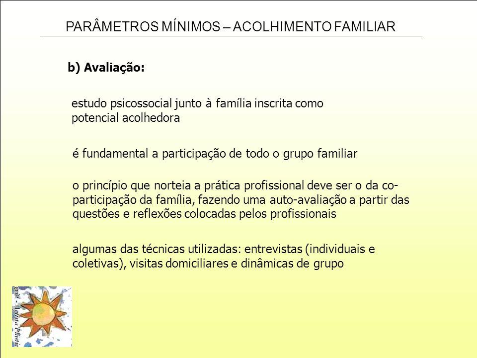 b) Avaliação:estudo psicossocial junto à família inscrita como potencial acolhedora. é fundamental a participação de todo o grupo familiar.