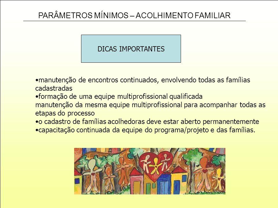 DICAS IMPORTANTESmanutenção de encontros continuados, envolvendo todas as famílias cadastradas. formação de uma equipe multiprofissional qualificada.