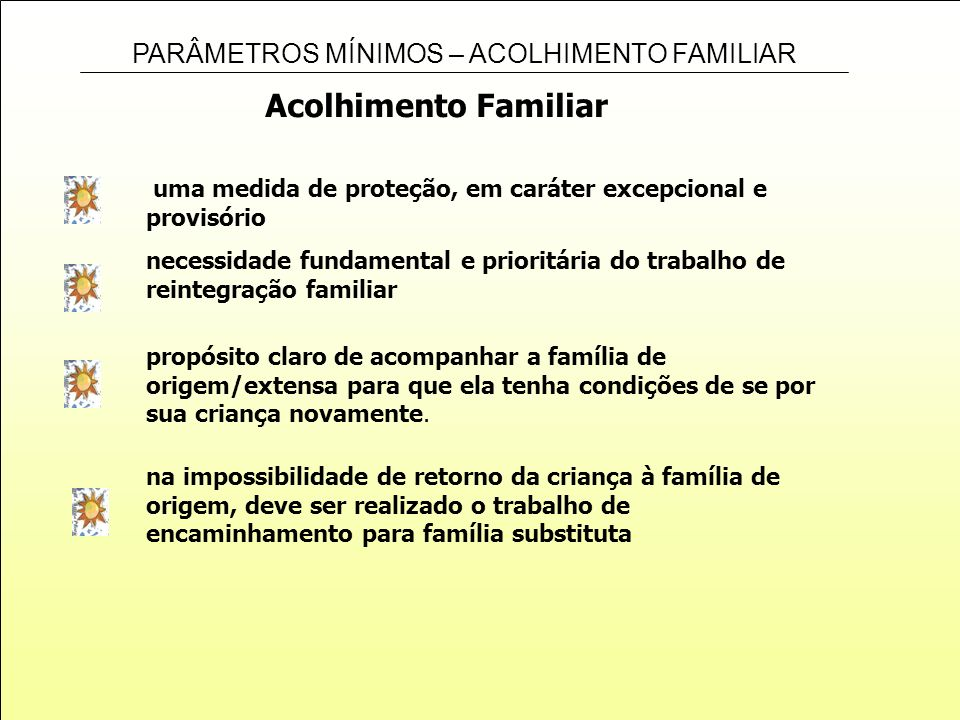 Acolhimento Familiar uma medida de proteção, em caráter excepcional e provisório. necessidade fundamental e prioritária do trabalho de.