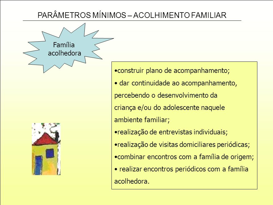 Famíliaacolhedora. construir plano de acompanhamento; dar continuidade ao acompanhamento, percebendo o desenvolvimento da.
