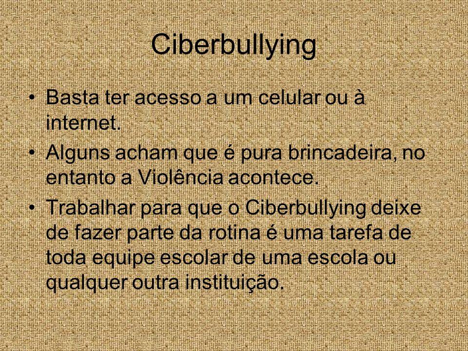Ciberbullying Basta ter acesso a um celular ou à internet.