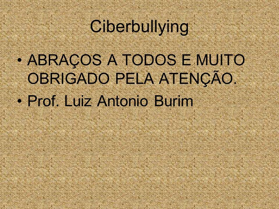 Ciberbullying ABRAÇOS A TODOS E MUITO OBRIGADO PELA ATENÇÃO.
