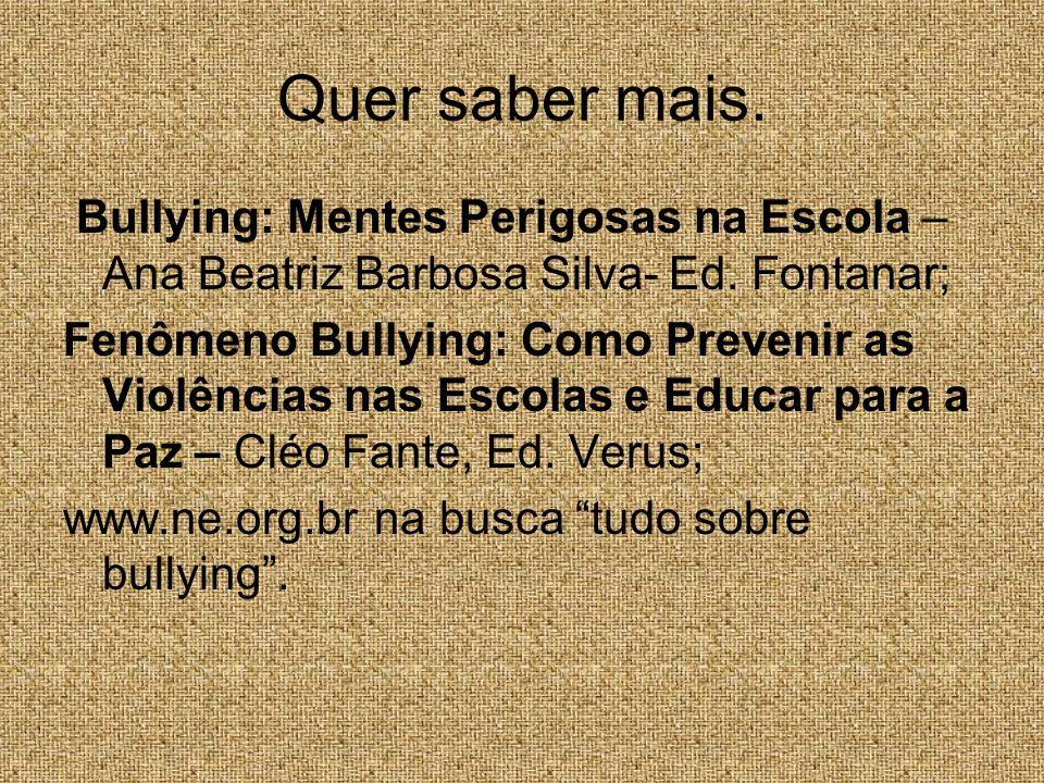 Quer saber mais. Bullying: Mentes Perigosas na Escola – Ana Beatriz Barbosa Silva- Ed. Fontanar;