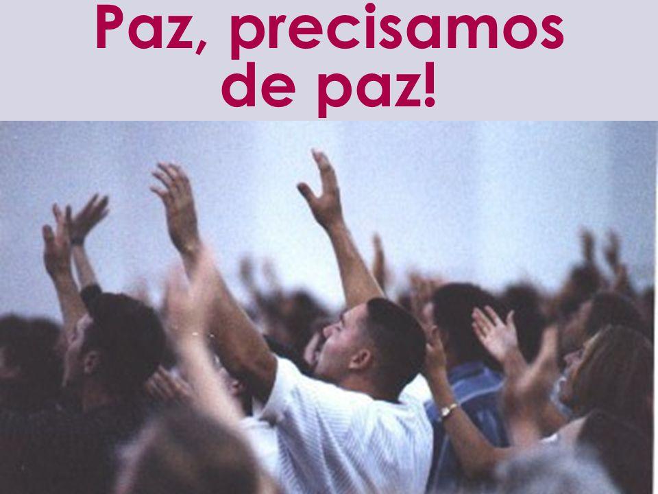 Paz, precisamos de paz!