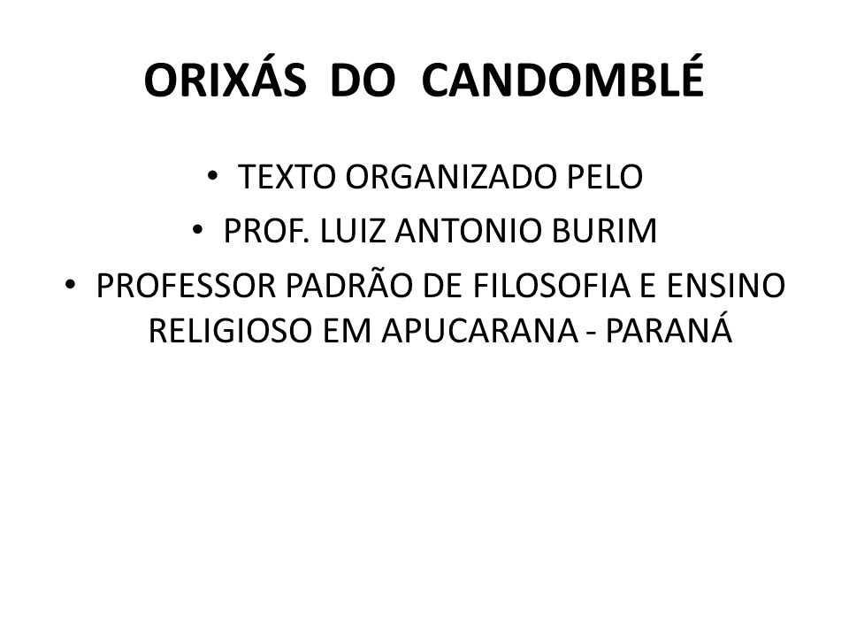 orixás do candomblé TEXTO ORGANIZADO PELO PROF. LUIZ ANTONIO BURIM