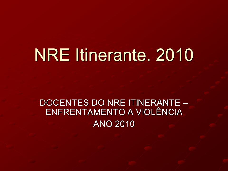 DOCENTES DO NRE ITINERANTE – ENFRENTAMENTO A VIOLÊNCIA ANO 2010