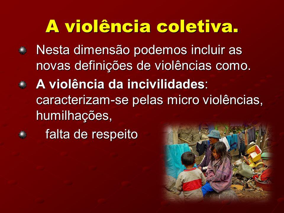 A violência coletiva. Nesta dimensão podemos incluir as novas definições de violências como.