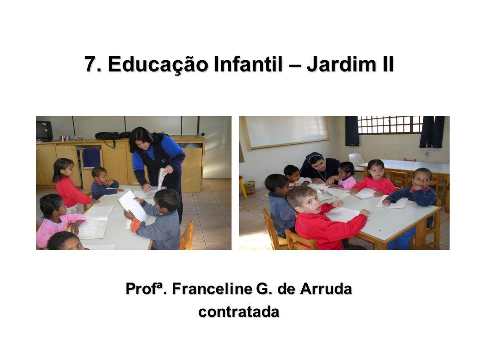 7. Educação Infantil – Jardim II Profª. Franceline G. de Arruda
