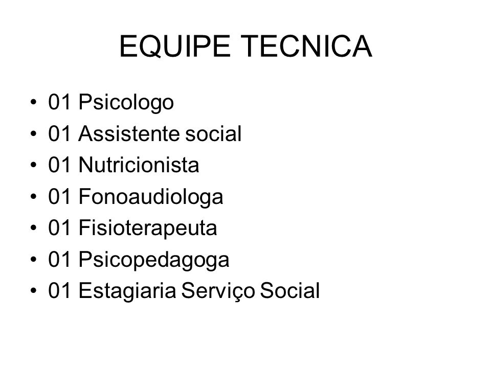 EQUIPE TECNICA 01 Psicologo 01 Assistente social 01 Nutricionista